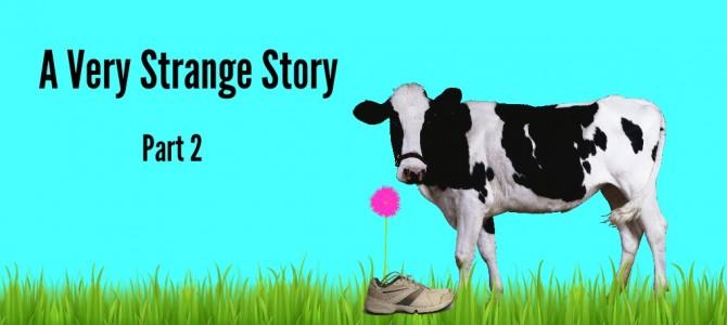 A Very Strange Story- part 2